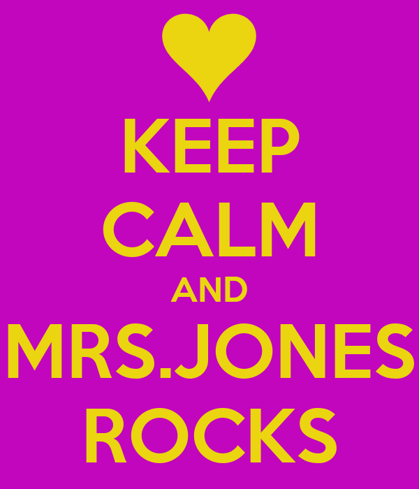 KEEP CALM AND MRS.JONES ROCKS