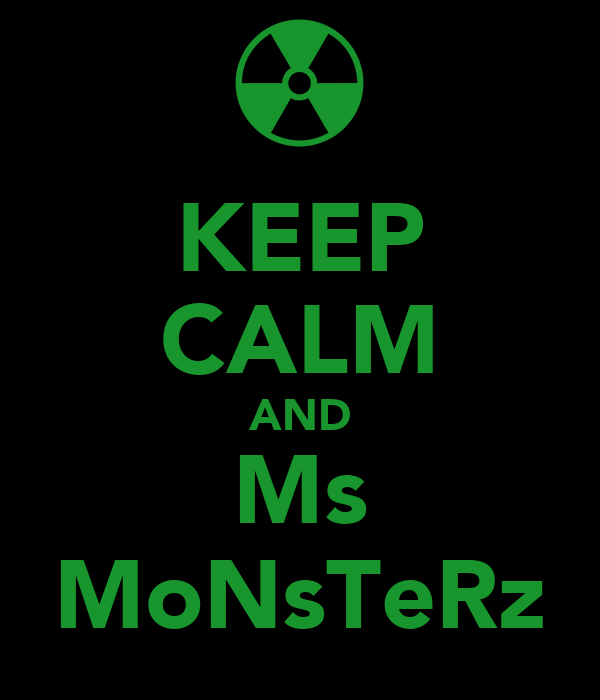 KEEP CALM AND Ms MoNsTeRz