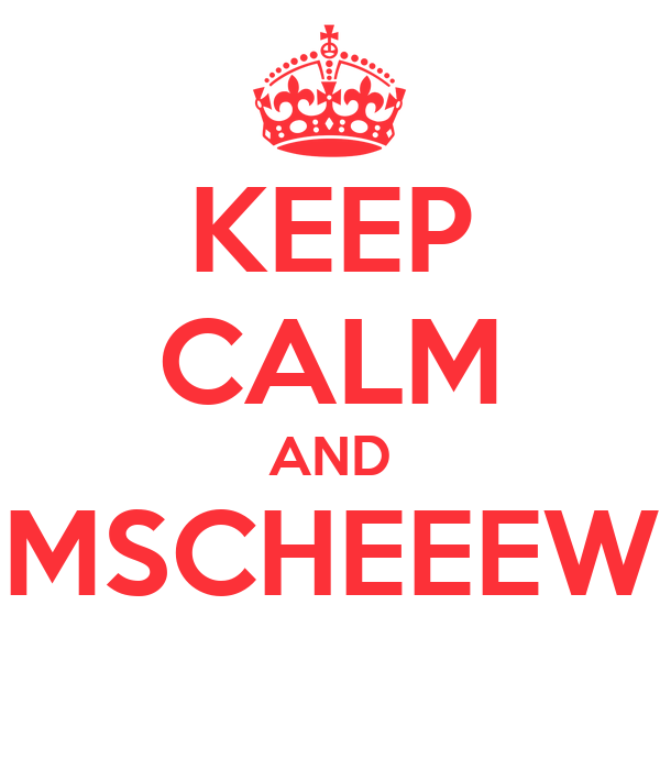 KEEP CALM AND MSCHEEEW