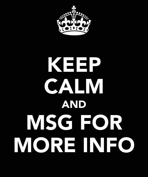 KEEP CALM AND MSG FOR MORE INFO