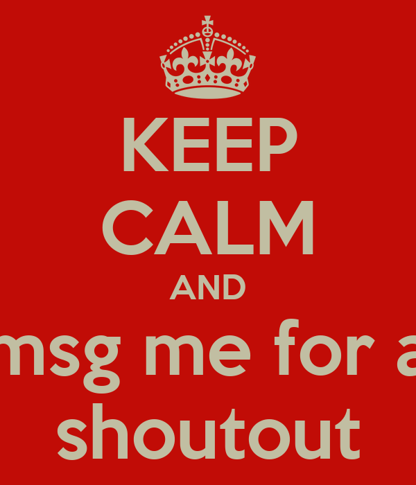 KEEP CALM AND msg me for a shoutout