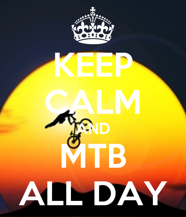 KEEP CALM AND MTB ALL DAY