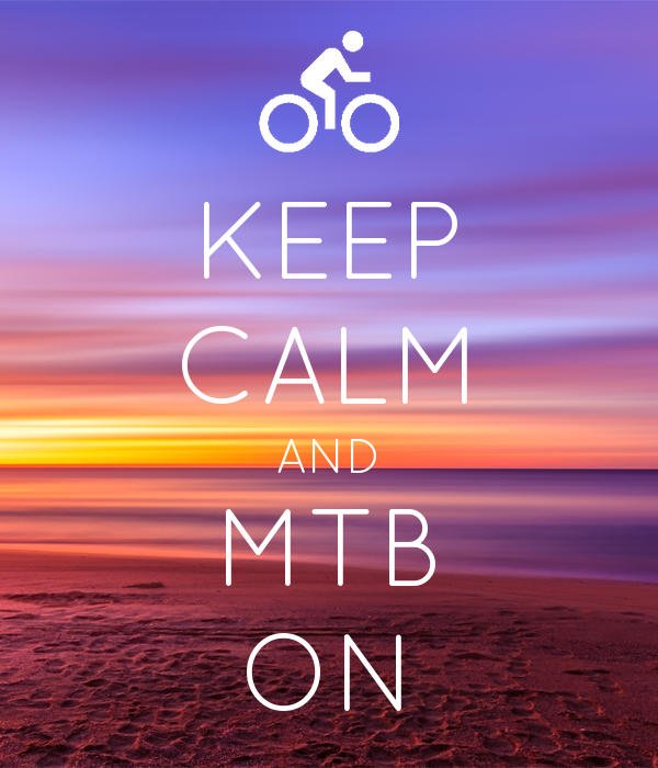 KEEP CALM AND MTB ON