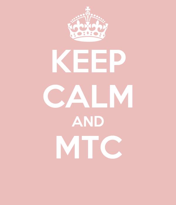 KEEP CALM AND MTC