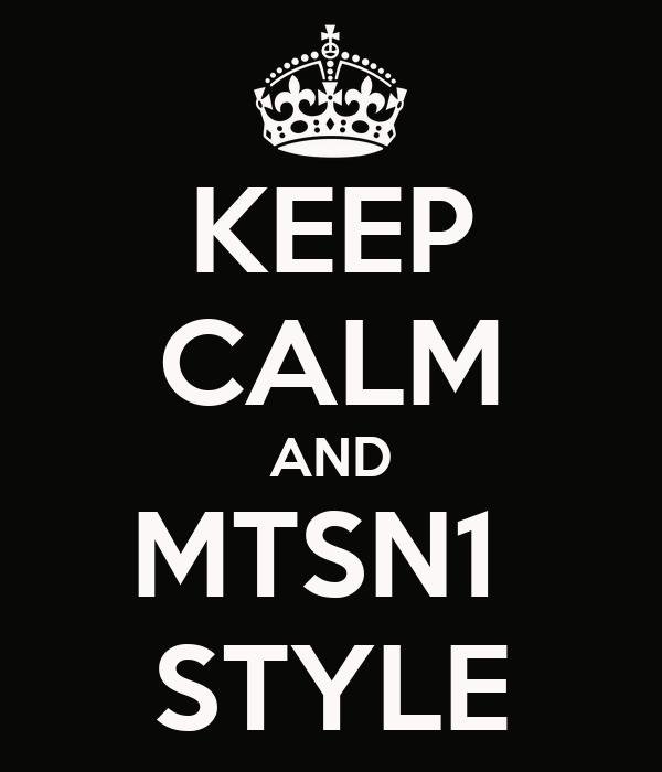 KEEP CALM AND MTSN1  STYLE