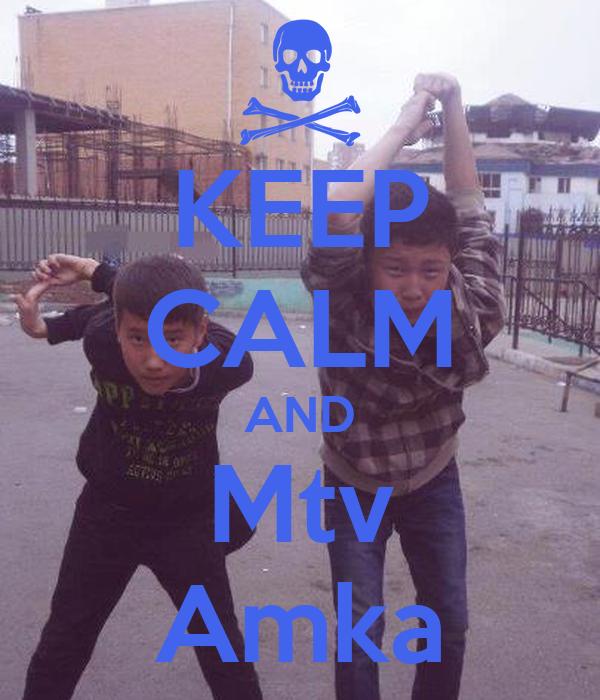 KEEP CALM AND Mtv Amka