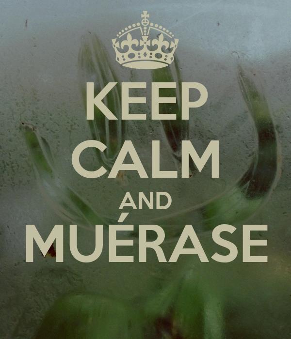 KEEP CALM AND MUÉRASE