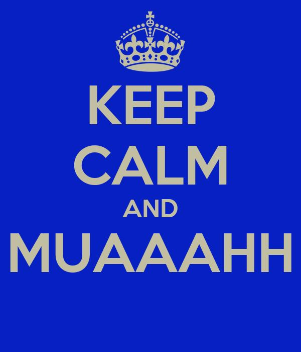 KEEP CALM AND MUAAAHH
