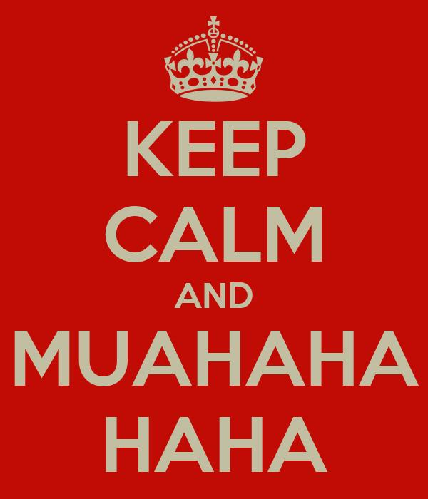 KEEP CALM AND MUAHAHA HAHA