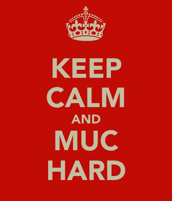 KEEP CALM AND MUC HARD