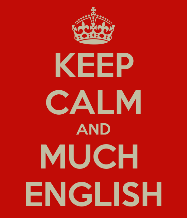KEEP CALM AND MUCH  ENGLISH
