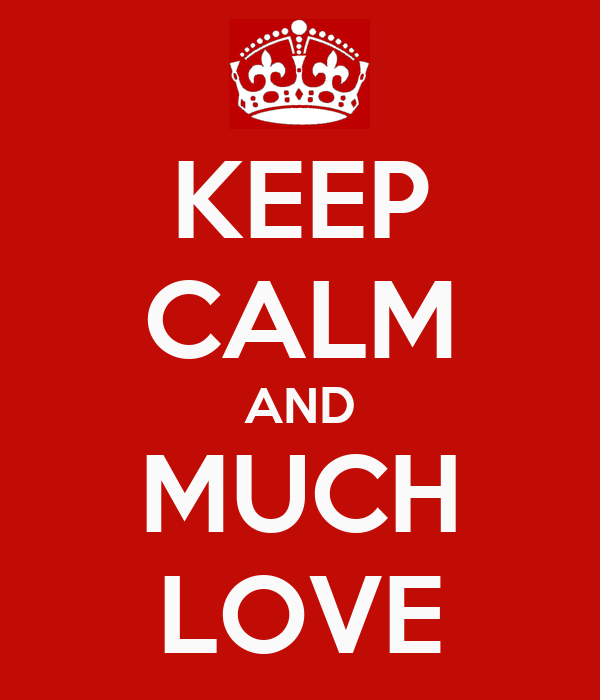 KEEP CALM AND MUCH LOVE