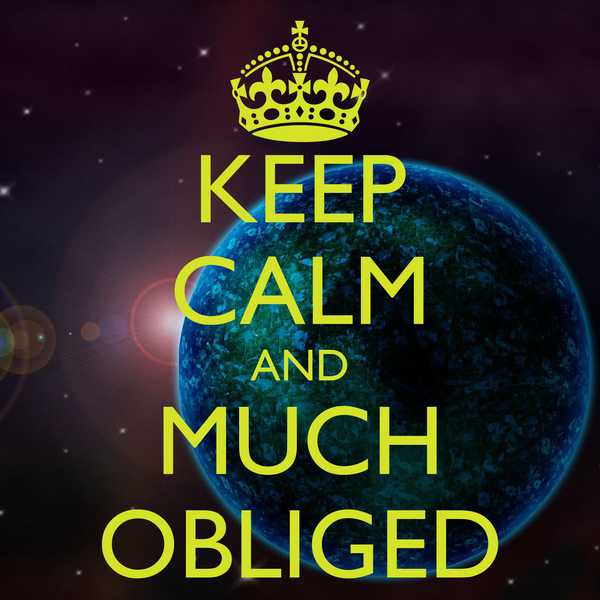 KEEP CALM AND MUCH OBLIGED