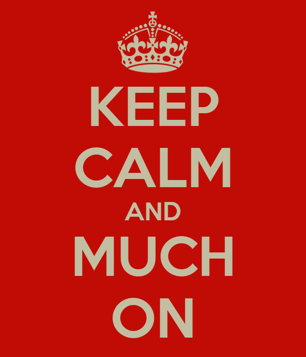 KEEP CALM AND MUCH ON