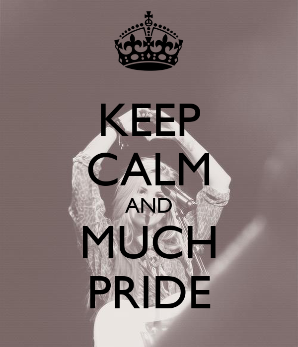 KEEP CALM AND MUCH PRIDE