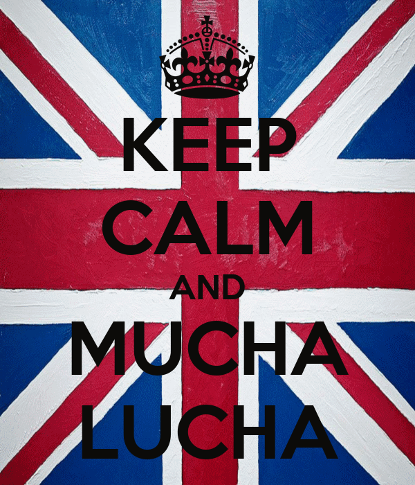 KEEP CALM AND MUCHA LUCHA