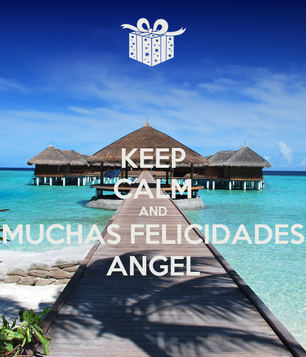 KEEP CALM AND MUCHAS FELICIDADES ANGEL
