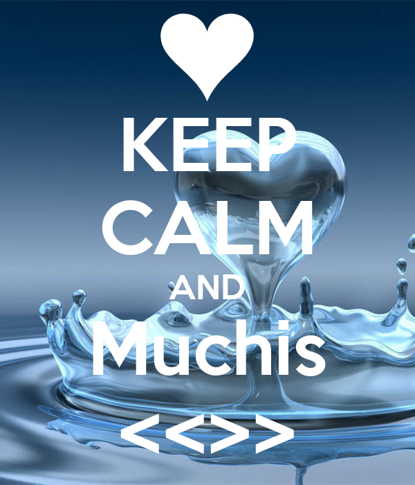 KEEP CALM AND Muchis <<>>