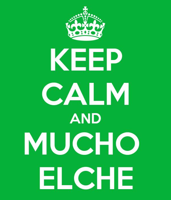 KEEP CALM AND MUCHO  ELCHE