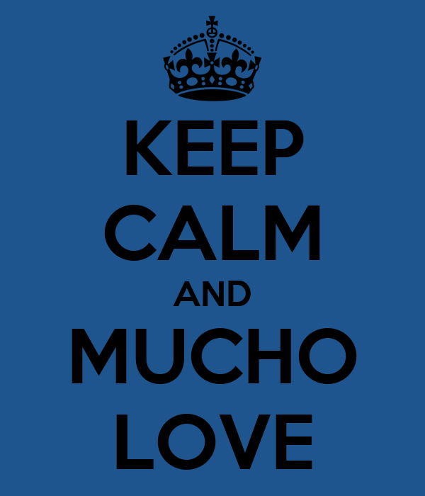 KEEP CALM AND MUCHO LOVE