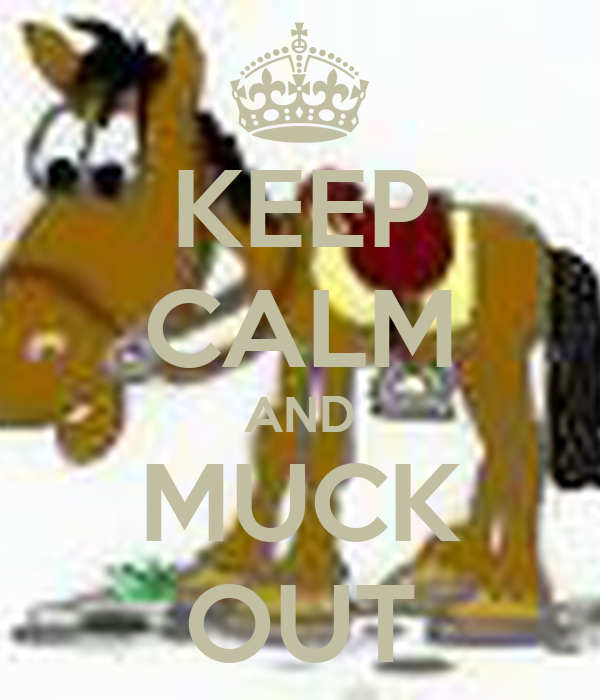 KEEP CALM AND MUCK OUT