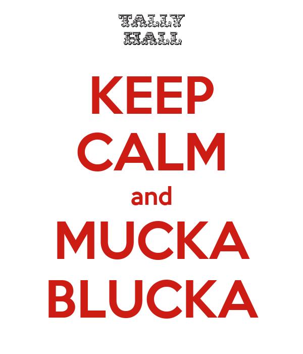 KEEP CALM and MUCKA BLUCKA