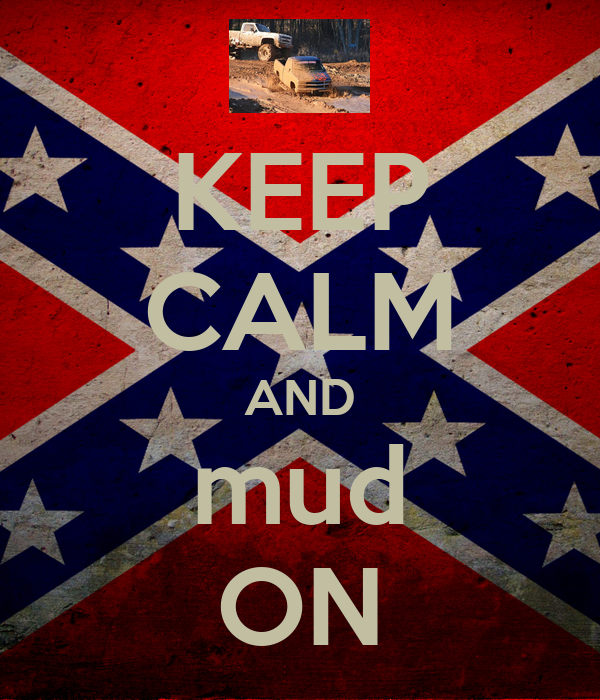 KEEP CALM AND mud ON