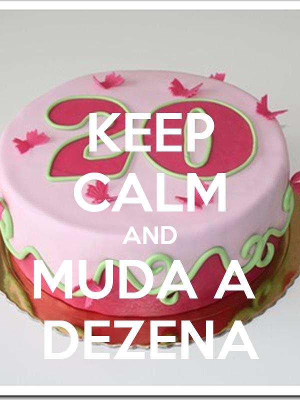 KEEP CALM AND MUDA A  DEZENA