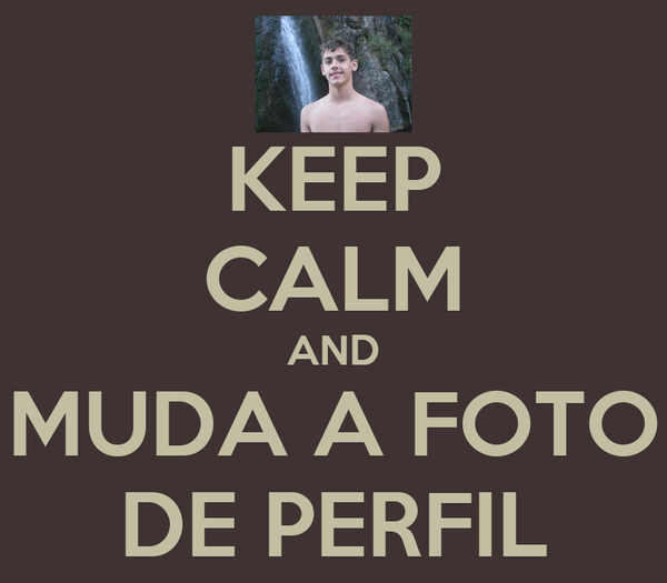 KEEP CALM AND MUDA A FOTO DE PERFIL