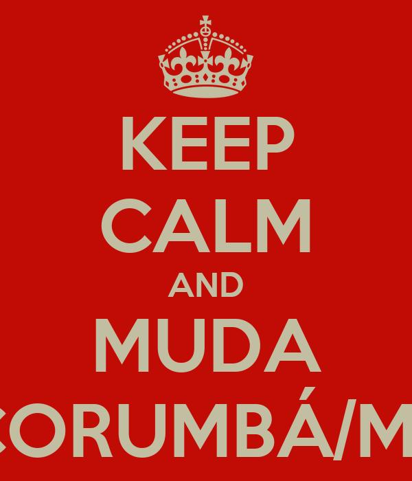 KEEP CALM AND MUDA CORUMBÁ/MS