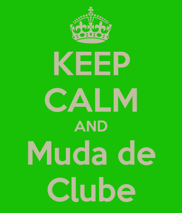 KEEP CALM AND Muda de Clube