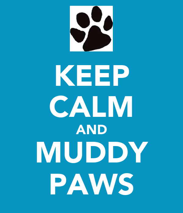 KEEP CALM AND MUDDY PAWS