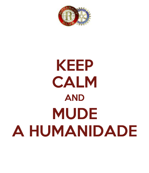 KEEP CALM AND MUDE A HUMANIDADE