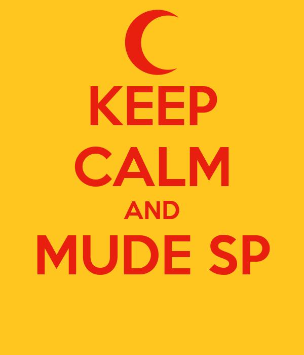 KEEP CALM AND MUDE SP
