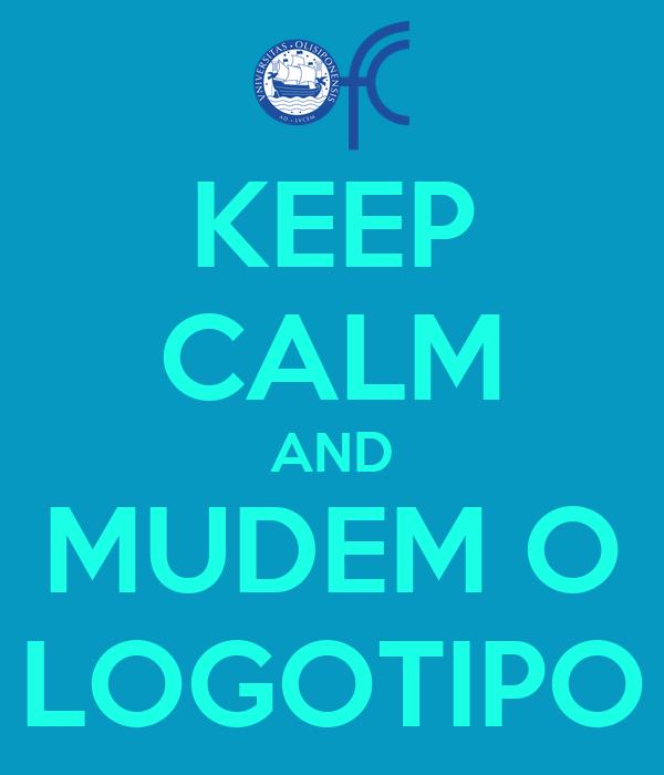 KEEP CALM AND MUDEM O LOGOTIPO