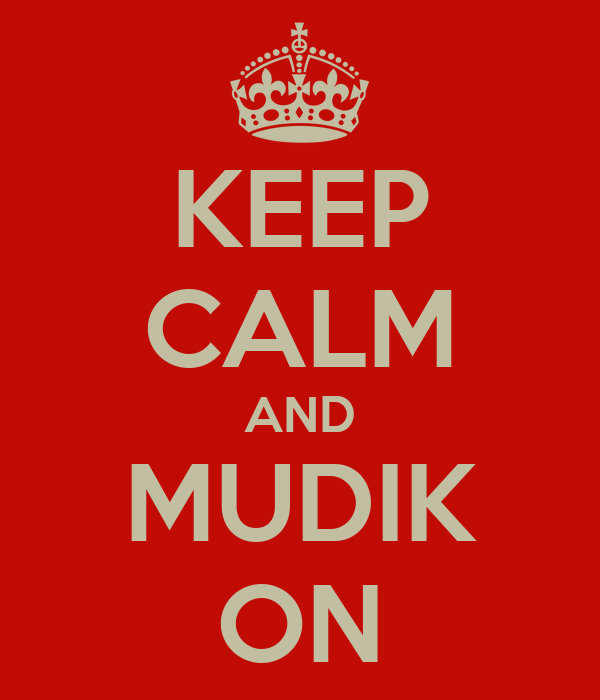 KEEP CALM AND MUDIK ON