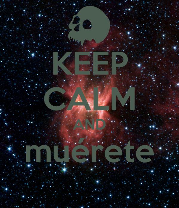 KEEP CALM AND  muérete