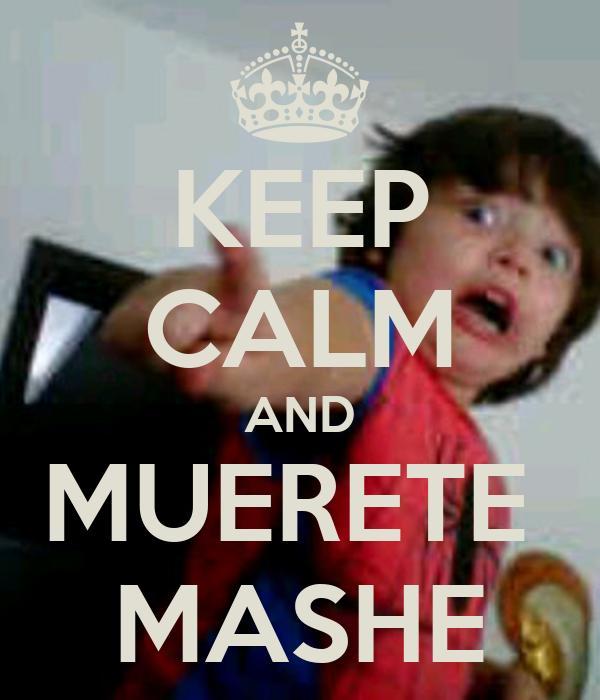 KEEP CALM AND MUERETE  MASHE