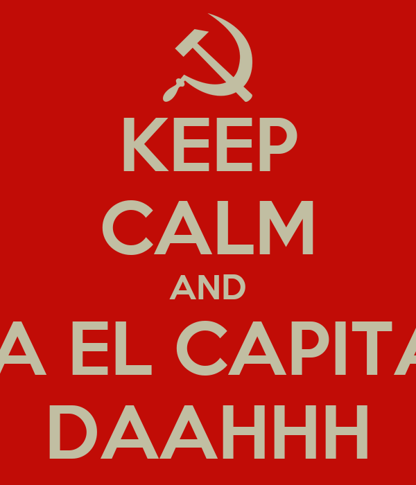KEEP CALM AND MUERRA EL CAPITALISMO DAAHHH