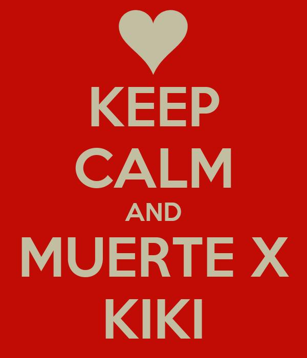 KEEP CALM AND MUERTE X KIKI