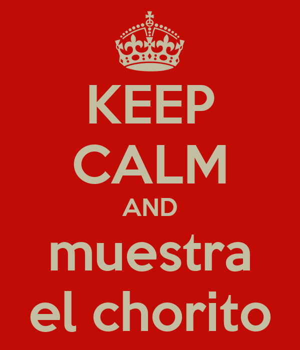KEEP CALM AND muestra el chorito