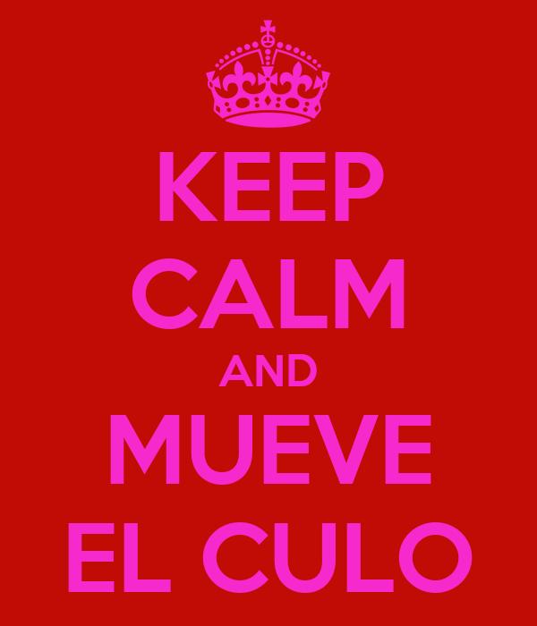 KEEP CALM AND MUEVE EL CULO