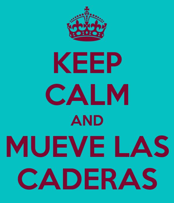 KEEP CALM AND MUEVE LAS CADERAS