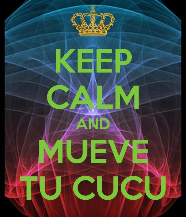 KEEP CALM AND MUEVE TU CUCU