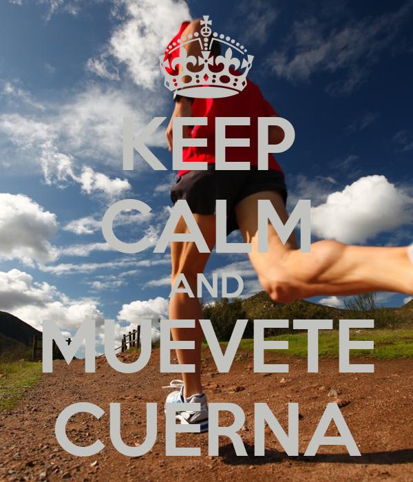 KEEP CALM AND MUEVETE CUERNA