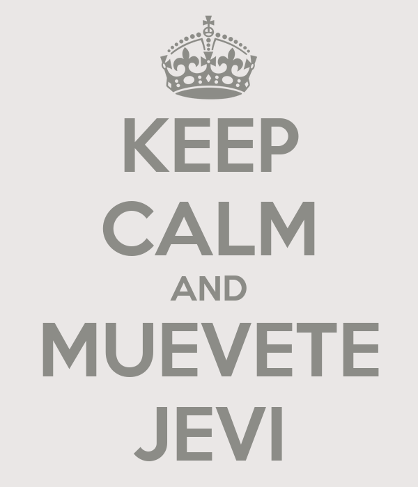 KEEP CALM AND MUEVETE JEVI