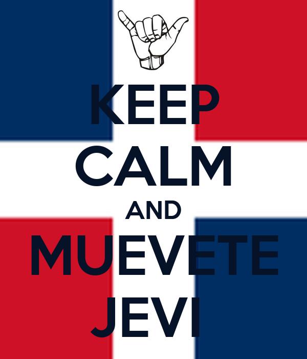 KEEP CALM AND MUEVETE JEVI
