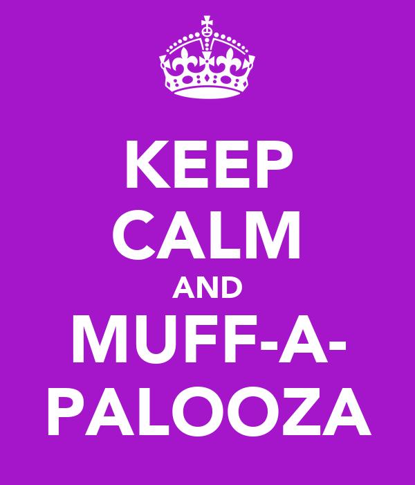 KEEP CALM AND MUFF-A- PALOOZA