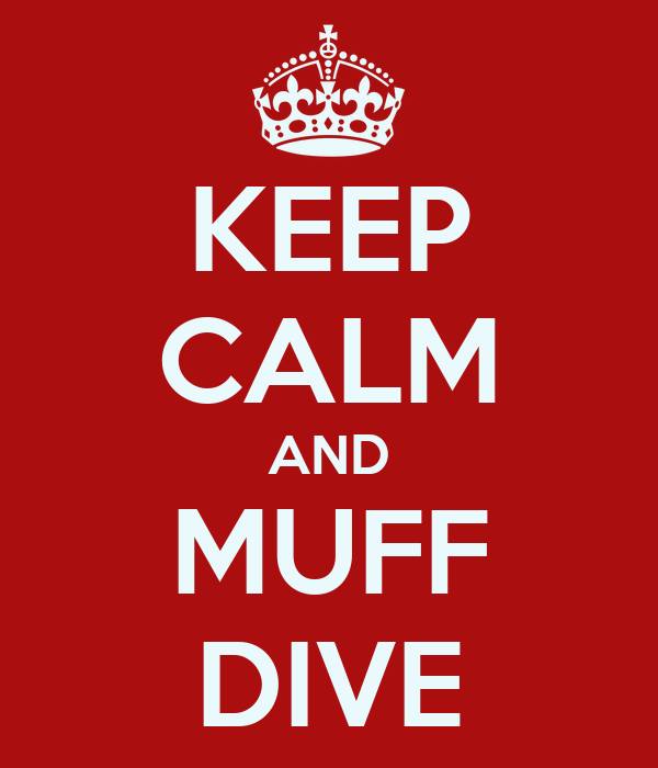 KEEP CALM AND MUFF DIVE