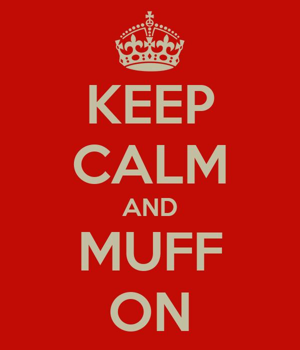 KEEP CALM AND MUFF ON